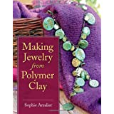 "Making Jewelry from Polymer Clayvon ""Sophie Arzalier"""
