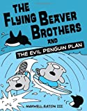 The Flying Beaver Brothers and the Evil Penguin Plan (Flying Beaver Brothers (Quality Paper))