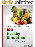 100 Healthy Smoothie Recipes: 100+ Delicious Smoothie Recipes That are Quick, Easy To Make, Taste Great and Help You Lose Weight
