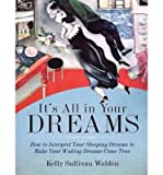 img - for It's All in Your Dreams: How to Interpret Your Sleeping Dreams to Make Your Waking Dreams Come True (CD-Audio) - Common book / textbook / text book