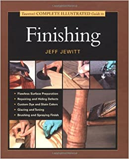 Tauntons Complete Illustrated Guide To Finishing by Jeff Jewitt