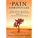 The Pain Chronicles: Cures, Myths, Mysteries, Prayers, Diaries, Brain Scans, Healing, and the Science of Sufferingby Melanie Thernstrom