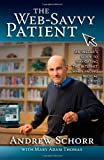 The  Web-Savvy Patient: An Insider's Guide to  Navigating the Internet  When Facing Medical Crisis