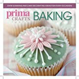 F&W Media International LTD Prima Crafts Baking: Over 25 baking and cake decorating ideas for every occasion (Prima Book of Craft)