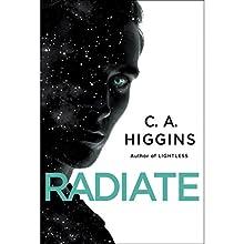 Radiate | Livre audio Auteur(s) : C. A. Higgins Narrateur(s) : Fiona Hardingham
