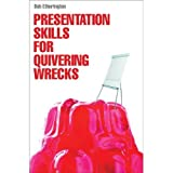 Presentation Skills for Quivering Wrecksby Bob Etherington