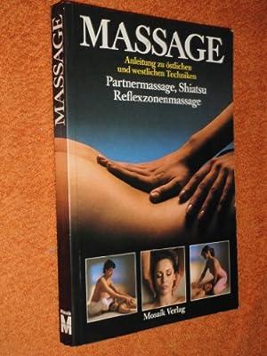 Massage : Anleitung zu östl. u. westl. Techniken , Partnermassage, Shiatsu, Reflexzonenmassage.
