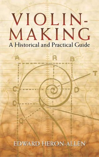 Violin-Making: A Historical and Practical Guide
