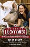 The Lucky Ones: My Passionate Fight on Behalf of Farmed Animals