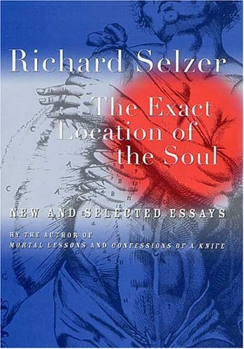 The Exact Location of the Soul: New and Selected Essays, RICHARD SELZER