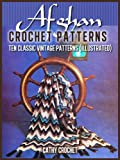 Afghan Crochet Patterns - Ten Classic Vintage Patterns (Illustrated)