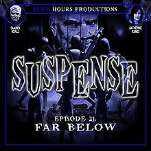 SUSPENSE Episode 21: Far Below  by John C. Alsedek, Dana Perry-Hayes Narrated by Daamen Krall, Catherine Kamei