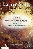 The $60,000 Dog: My Life with Animals (0807001910) by Slater, Lauren