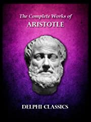 Complete Works of Aristotle (Illustrated) (Delphi Ancient Classics)