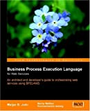 Business Process Execution Language for Web Services : BPEL and BPEL4WS