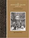 The Grosvenor Gallery Exhibitions: Change and Continuity in the Victorian Art World (Art Patrons and Public)