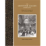 The Grosvenor Gallery Exhibitions: Change and Continuity in the Victorian Art World (Art Patrons and Public)by Christopher Newall