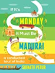 If It's Monday It Must Be Madurai: A...