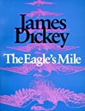 The Eagle's Mile (Wesleyan Poetry Series) (0819511870) by Dickey, James