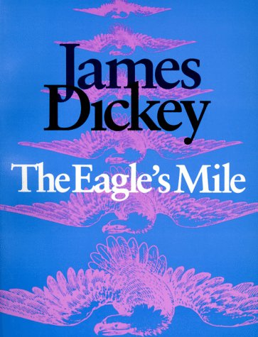 The Eagle's Mile (Wesleyan Poetry), JAMES DICKEY