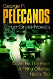 """George P. Pelecanos:  Three Great Novels: A Firing Offense, Nick's Trip, Down By the River Where the Dead Men Go: """"Down By The River"""", """" A Firing Offence"""", """" Nick's Trip"""""""
