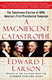 Book cover for A Magnificent Catastrophe: The Tumultuous Election of 1800, America's First Presidential Campaign