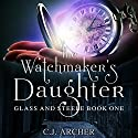 The Watchmaker's Daughter: Glass and Steele, Book 1 Audiobook by C. J. Archer Narrated by Emma Powell