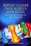 Ohne Wurzeln keine Flügel. Die systemische Therapie von Bert Hellinger. title=
