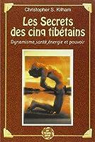 Les Secrets des cinq tibétains : Dynamisme, santé, énergie et pouvoir