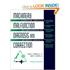 Machinery Malfunction Diagnosis and Correction:  Vibration Analysis and Troubleshooting for Process Industries