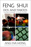 Feng Shui Dos and Taboos: A Guide to What to Place Where, Wong, Angi Ma