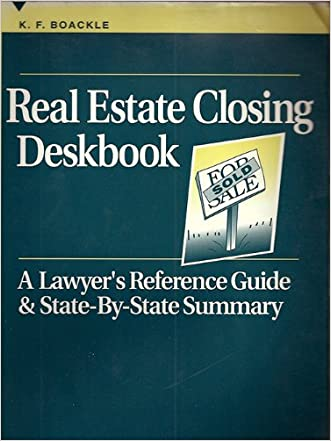 Real Estate Closing Deskbook: A Lawyer's Reference Guide & State-By-State Summary (5150251)