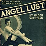 Angel Lust | Maggie Shipstead,Halimah Marcus (introduction)