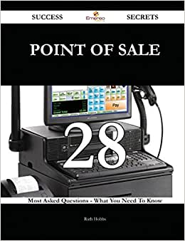 Point Of Sale 28 Success Secrets: 28 Most Asked Questions On Point Of Sale - What You Need To Know
