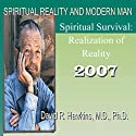 Spiritual Reality and Modern Man: Spiritual Survival: Realization of Reality  by David R. Hawkins Narrated by David R. Hawkins