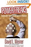Power Freaks: Dealing With Them in the Workplace or Anyplace