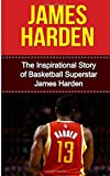 Bill Redban James Harden: The Inspirational Story of Basketball Superstar James Harden (James Harden Unauthorized Biography, Houston Rockets, Oklahoma City Thunder, Arizona State University, NBA Books)