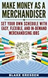 Make Money As A Merchandiser: Set Your Own Schedule With Easy, Flexible, and In-Demand Merchandiser Jobs