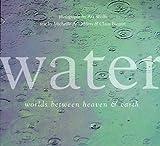 Water: Worlds Between Heaven & Earth (1556708580) by Wolfe, Art