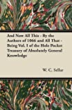 And Now All This - By the Authors of 1066 and All That - Being Vol. I of the Hole Pocket Treasury of Absolutely General Knowledge (1447455525) by Sellar, W. C.