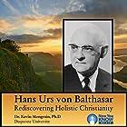 Hans Urs von Balthasar: Rediscovering Holistic Christianity Vortrag von Dr. Kevin Mongrain PhD Gesprochen von: Dr. Kevin Mongrain PhD