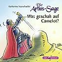Die Artus-Sage: Was geschah auf Camelot? Hörbuch von Katharina Neuschaefer Gesprochen von: Peter Kaempfe, Laura Maire, Viola von der Burg