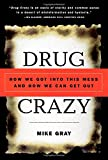 Drug Crazy: How We Got into This Mess and How We Can Get Out (0415926475) by Gray, Mike