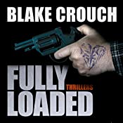 Fully Loaded Thrillers: The Complete and Collected Stories of Blake Crouch | [Blake Crouch, Luke Daniels]