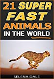 21 Super Fast Animals In The World: Extraordinary Animal Photos & Facinating Fun Facts For Kids (Weird & Wonderful Animals - Book 8)