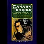 The Canary Trainer: From the Memoirs of John H. Watson (       UNABRIDGED) by Nicholas Meyer Narrated by David Case