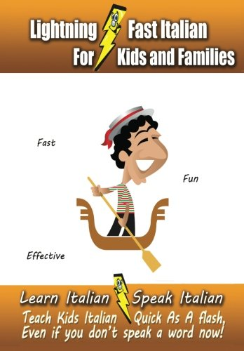 Lightning-Fast Italian for Kids and Families: Learn Italian, Speak Italian, Teach Kids Italian - Quick As A Flash, Even If You Don't Speak A Word Now!