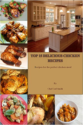 Top 15 delicious chicken recipes: recipes for the perfect chicken meal