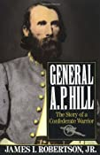 General A.P. Hill: The Story of a Confederate Warrior: James I. Robertson Jr.: 9780679738886: Amazon.com: Books