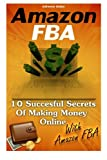 img - for Amazon FBA: 10 Succesful Secrets Of Making Money Online With Amazon FBA: (Amazon fba books, amazon fba business, amazon fba selling) (Private Label ... Label Profits For Beginners) (Volume 1) book / textbook / text book